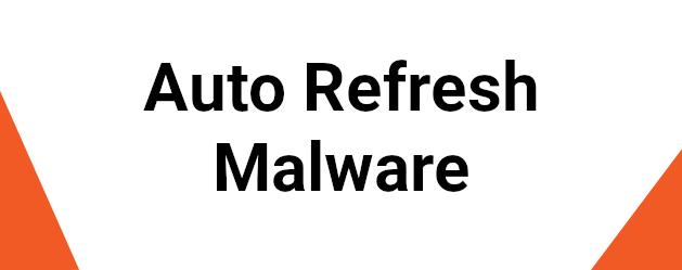 Auto Refresh Malware