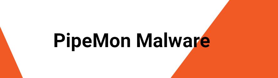 PipeMon Malware