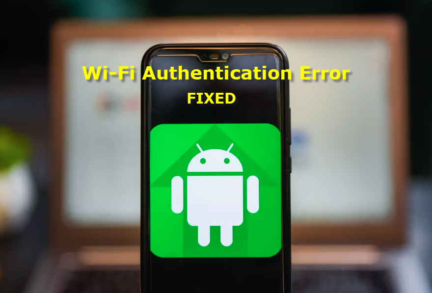 Wi-Fi Authentication Error on Android Fix